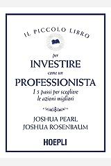 Il piccolo libro per investire come un professionista: I 5 passi per scegliere le azioni migliori (Italian Edition) Kindle Edition