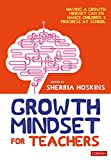 Growth Mindset for Teachers: Growing learners in the classroom (Corwin Ltd)