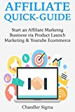 AFFILIATE QUICK GUIDE: Start an Affiliate Marketng Business via Product Launch Marketing & Youtube Ecommerce
