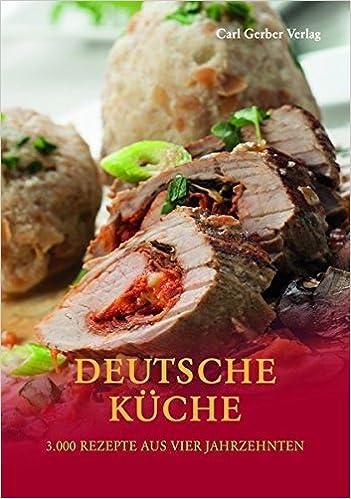 Deutsche Küche: 3000 Rezepte aus vier Jahrzehnten: Amazon.de ...