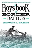 Boys' Book of Border Battles, Edwin L. Sabin, 1620871580
