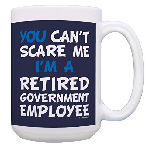 Retirement Gifts for Men You Can't Scare Me I'm a Retired Government Employee Funny Retirement Gifts for Govt Employee 15-oz Coffee Mug Tea Cup 15 oz ()
