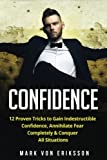 Confidence: 12 Proven Tricks to Gain Indestructible Confidence, Annihilate Fear Completely & Conquer All Situations (Human Psychology Series) (Volume 2)