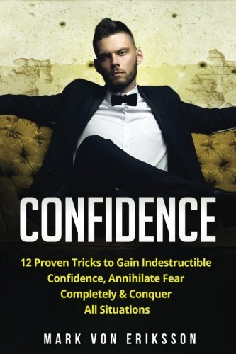 Confidence: 12 Proven Tricks to Gain Indestructible Confidence, Annihilate Fear Completely & Conquer All Situations (Human Psychology Series) (Volume 2) pdf
