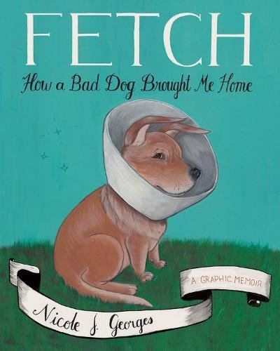 Fetch: How a Bad Dog Brought Me Home PDF