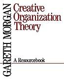 Creative Organization Theory: A Resourcebook by Gareth Morgan (1989-02-01)