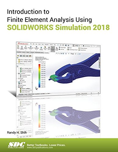 Introduction to Finite Element Analysis Using SOLIDWORKS Simulation 2018 by SDC Publications