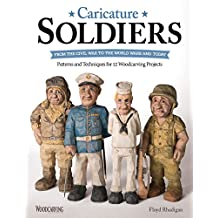 Caricature Soldiers: From the Civil War to the World Wars and Today: Patterns and Techniques for 12 Woodcarving Projects (Fox Chapel Publishing) Learn to Carve Whimsical Marines, Flyboys, WACs, More