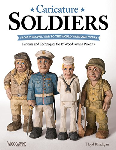 Caricature Soldiers: From the Civil War to the World Wars and Today: Patterns and Techniques for 12 Woodcarving Projects (Fox Chapel Publishing) Learn to Carve Whimsical Marines, Flyboys, WACs, & More