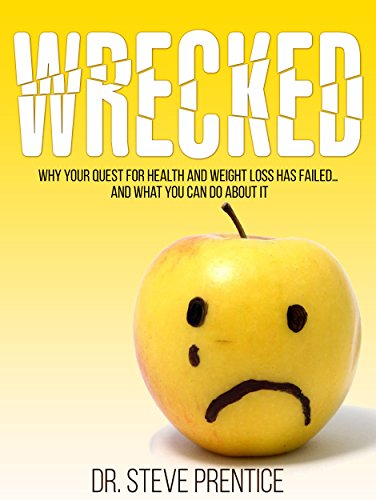 (Wrecked: Why Your Quest for Health and Weight Loss Has Failed and What You Can Do About It)