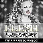 Flesh: The Disappearance of Portia Barrington | Keith Lee Johnson