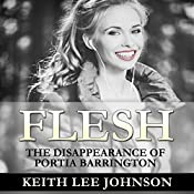 Flesh: The Disappearance of Portia Barrington | Keith Lee Johnson