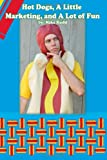 Hot Dogs, a Little Marketing, and a Lot of Fun!, Mike Rudd, 1479300179
