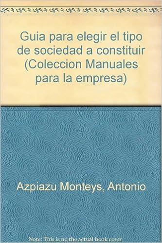 Guía para elegir el tipo de sociedad a constituir (Colección Manuales para la empresa) (Spanish Edition)