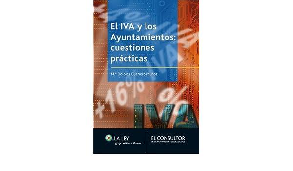 Amazon.com: El IVA y los ayuntamientos: cuestiones prácticas (Spanish Edition) eBook: Mª Dolores Guerrero Muñoz: Kindle Store
