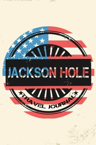 Jackson Hole Travel Journal: Blank Travel Notebook (6x9), 108 Lined Pages, Soft Cover (Blank Travel Journal)(Travel Journals To Write In)(US Flag)