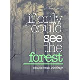 If Only I Could See The Forest: Wisdom Versus Knowledge