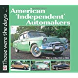 American 'Independent' Automakers: AMC to Willys 1945 to 1960 (Those were the days...)