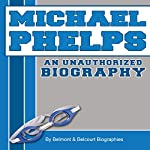 Michael Phelps: An Unauthorized Biography |  Belmont and Belcourt Biographies