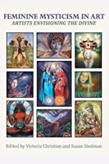 Feminine Mysticism in Art: Artists Envisioning the Divine Hardcover