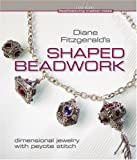 Diane Fitzgerald's Shaped Beadwork: Dimensional Jewelry with Peyote Stitch (Beadweaving Master Class)