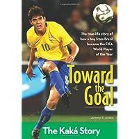 Toward the Goal: The Kaka Story (Zonderkidz Biography)
