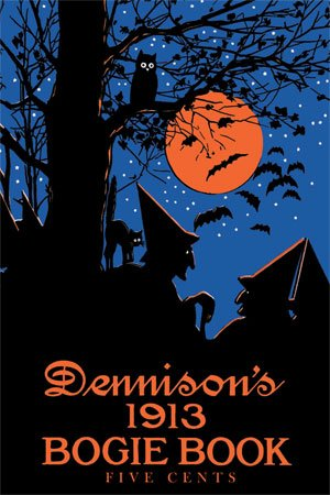 Dennison's Bogie Book -- A 1913 Guide for Vintage Decorating and Entertaining at Halloween -