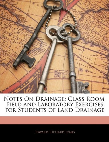 Download Notes On Drainage: Class Room, Field and Laboratory Exercises for Students of Land Drainage pdf epub