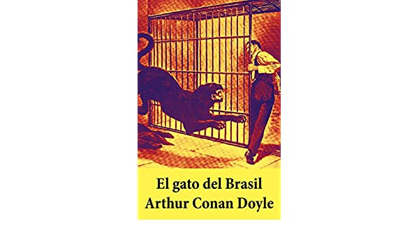 El gato del Brasil (Spanish Edition) - Kindle edition by Arthur Conan Doyle. Literature & Fiction Kindle eBooks @ Amazon.com.