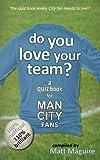 Do You Love Your Team? a Quiz Book for Man City Fans, Matt Maguire, 1481199145