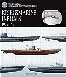 Kriegsmarine U-Boats: 1939 - 1945 (The Essential Submarine Identification Guide)
