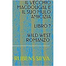 IL VECCHIO MACDOUGAL E IL SUO MULO AMICIZIA  LIBRO 7  WILD WEST ROMANZO  (Italian Edition)