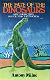 The Fate of the Dinosaurs : New Perspectives in Evolution and Extinction, Milne, Antony, 1853270709