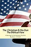 THE CHRISTIAN AND HIS GUN -- THE BIBLICAL VIEW: A Message To The Religious Pacifist