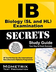 IB Biology (SL and HL) Examination Secrets Study Guide: IB Test Review for the International Baccalaureate Diploma Programme (Mometrix Secrets Study Guides)