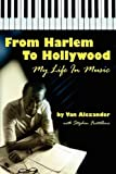 From Harlem to Hollywood, Van Alexander and Stephen Fratallone, 1593934513