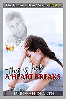 This Is How A Heart Breaks (The Healing Heart Series Book 1) by [Dearth, Deborah]