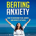 Beating Anxiety: How to Overcome Fear, Worry, and Anxiety Attacks Audiobook by Grace Bell Narrated by Chris Brinkley