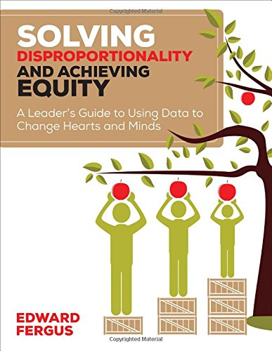 Solving Disproportionality and Achieving Equity: A Leader's Guide to Using Data to Change Hearts and Minds