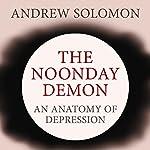 The Noonday Demon: An Atlas of Depression | Andrew Solomon