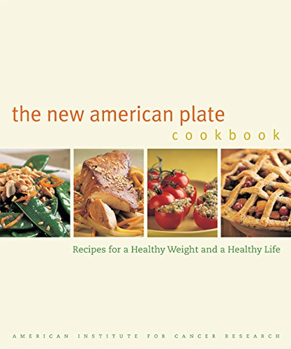 The New American Plate Cookbook: Recipes for a Healthy Weight and a Healthy Life by American Institute for Cancer Research