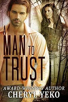 A Man to Trust (Romantic Suspense) (Milwaukee Series Book 2) by [Yeko, Cheryl]