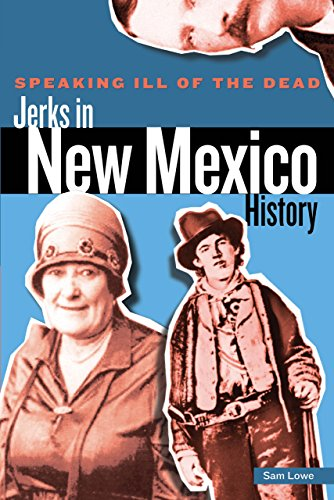 Speaking Ill of the Dead: Jerks in New Mexico History (Speaking Ill of the Dead: Jerks in Histo)