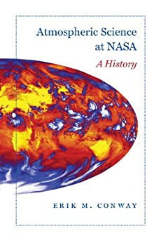 Atmospheric Science at NASA: A History (New Series in NASA History) by [Conway, Erik]