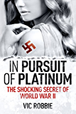 In Pursuit of Platinum: The Shocking Secret of World War II (Ben Peters Thriller series Book 1)