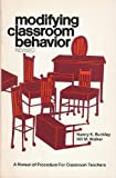 Modifying Classroom Behavior : A Manual of Procedure for Classroom Teachers, Buckley, Nancy K. and Walker, Hill M., 0878221891