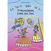 Zeichnen - ganz leicht: Prinzessinnen, Elfen und Feen