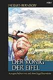 Der König der Eifel: Kriminalgeschichten mit und ohne Siggi Baumeister