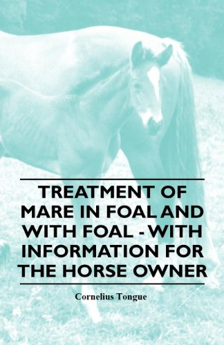 Treatment of Mare in Foal and with Foal - With Information for the Horse Owner