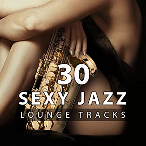 30 Sexy Jazz Lounge Tracks: The Best Sensual Relaxation, Smooth Jazz for Making Love or Massage, Sexy Bedroom Music for Intimate Moment & Erotic Moods Stimulation, Romantic Songs for (Erotic Bedroom Smooth Jazz)